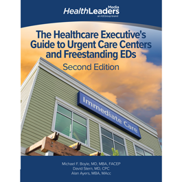 The Healthcare Executive's Guide to Urgent Care Centers and Freestanding EDs, Second Edition
