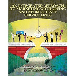 An Integrated Approach to Marketing Orthopedic and Neuroscience Service Lines