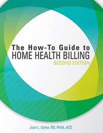 The How-To Guide to Home Health Billing, Second Edition