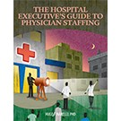 The Hospital Executive's Guide to Physician Staffing